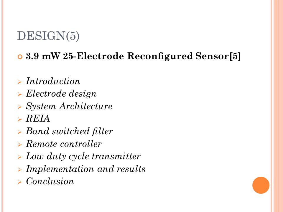 DESIGN(5) 3.9 mW 25-Electrode Reconfigured Sensor[5]  Introduction  Electrode design  System Architecture  REIA  Band switched filter  Remote cont