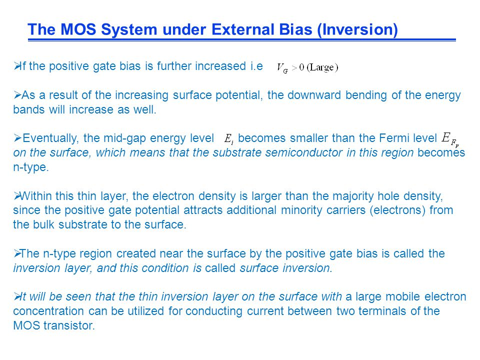 The MOS System under External Bias (Inversion)  If the positive gate bias is further increased i.e  As a result of the increasing surface potential,
