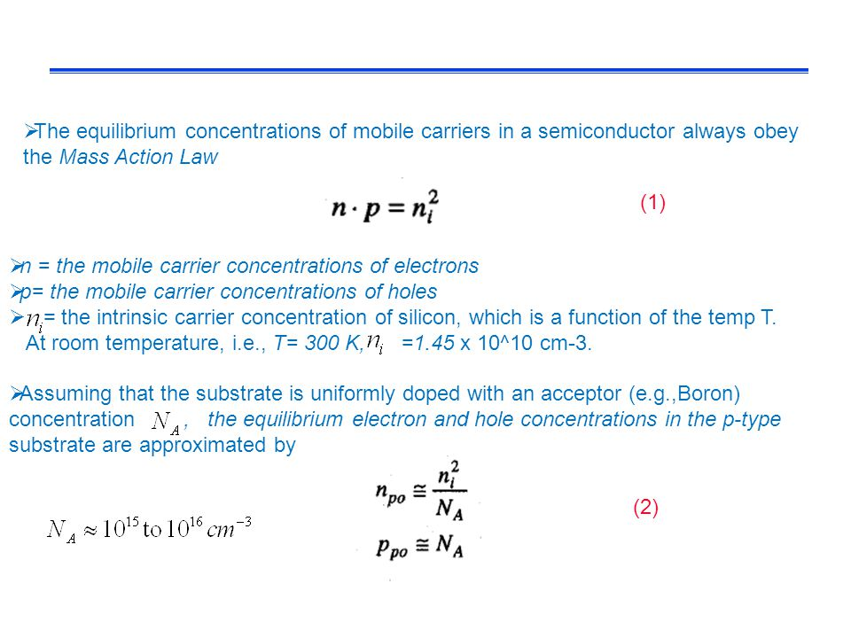  The equilibrium concentrations of mobile carriers in a semiconductor always obey the Mass Action Law  n = the mobile carrier concentrations of elec