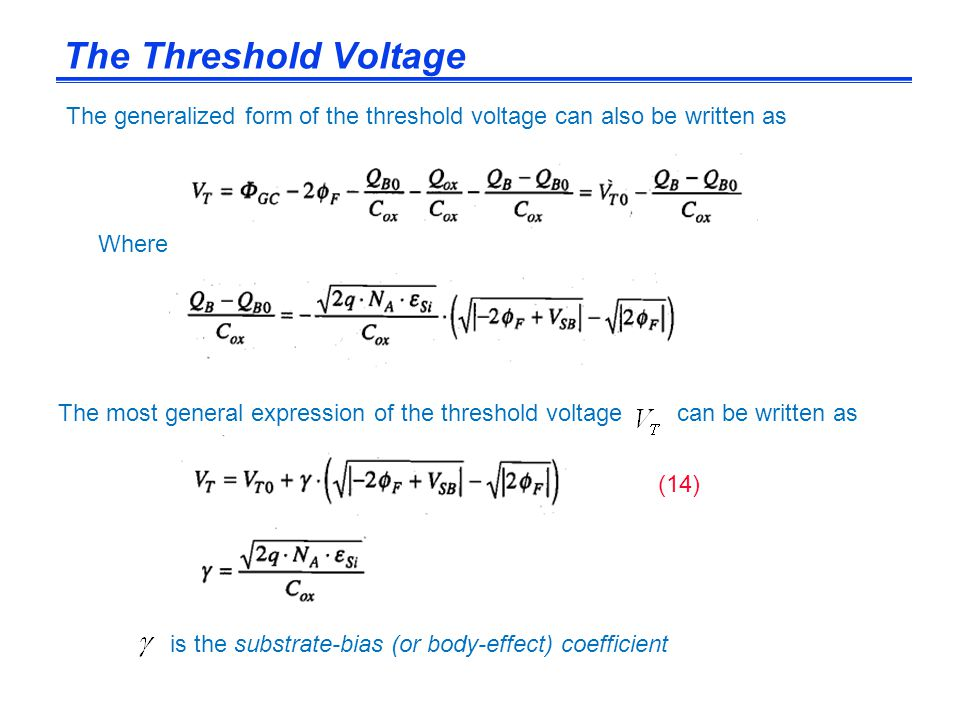 is the substrate-bias (or body-effect) coefficient The most general expression of the threshold voltage can be written as The generalized form of the