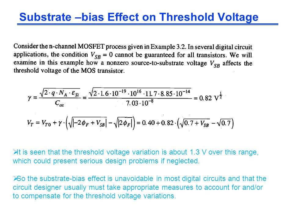 Substrate –bias Effect on Threshold Voltage  It is seen that the threshold voltage variation is about 1.3 V over this range, which could present seri