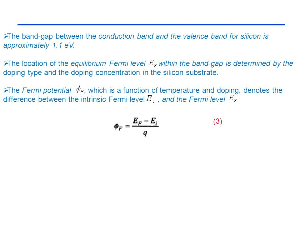  The band-gap between the conduction band and the valence band for silicon is approximately 1.1 eV.  The location of the equilibrium Fermi level wit