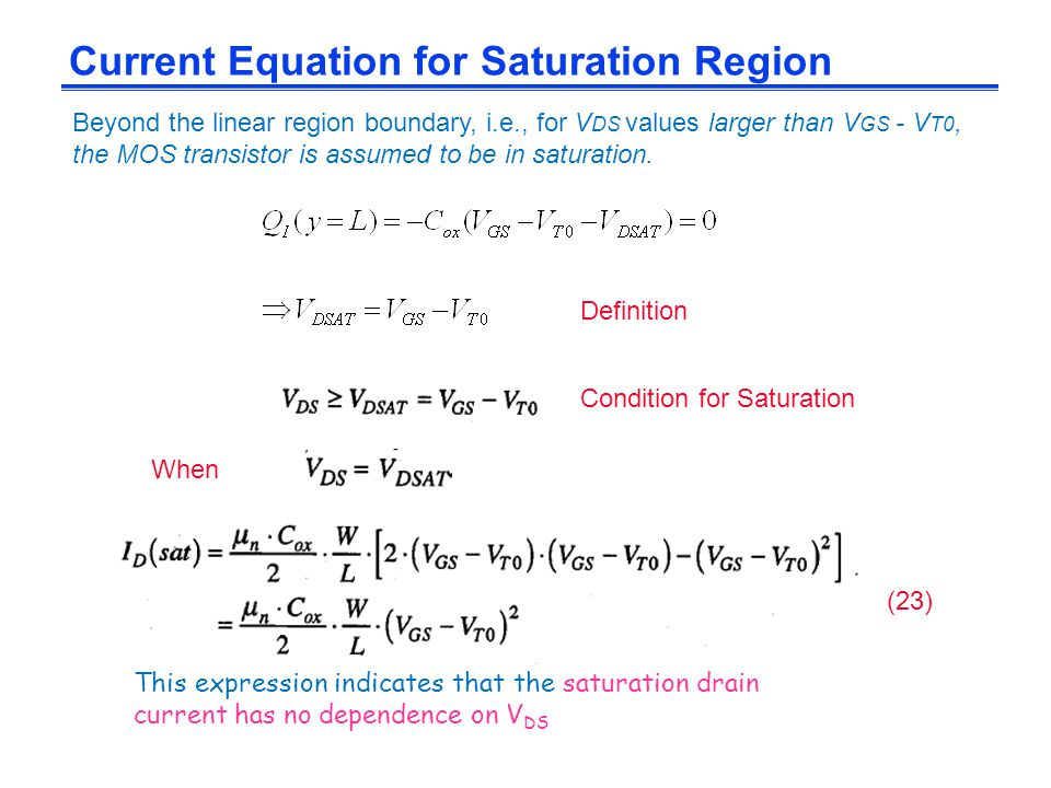 Current Equation for Saturation Region Beyond the linear region boundary, i.e., for V DS values larger than V GS - V T0, the MOS transistor is assumed