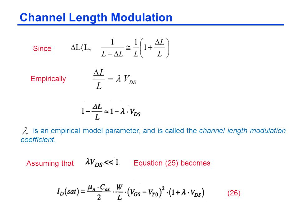 is an empirical model parameter, and is called the channel length modulation coefficient. Assuming that Since Channel Length Modulation (26) Empirical