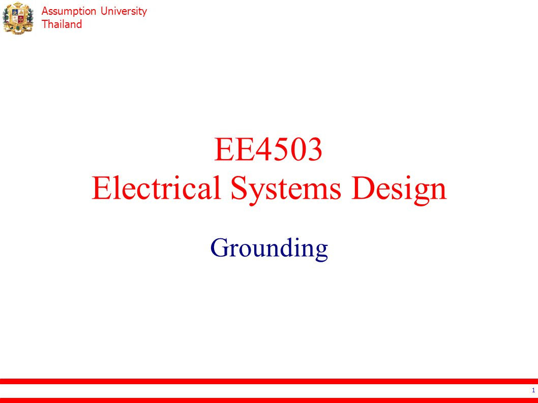 Assumption University Thailand 22 Fixed Equipment with hard wires specially able to be touched –Close contact to human: grounded within 2.4m from ground and 1.5m from wall –Electrical contact to metal –Wet area Grounding Equipment Grounding – What to be grounded?