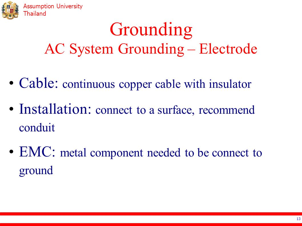 Assumption University Thailand Grounding AC System Grounding – Electrode 13 Cable: continuous copper cable with insulator Installation: connect to a s