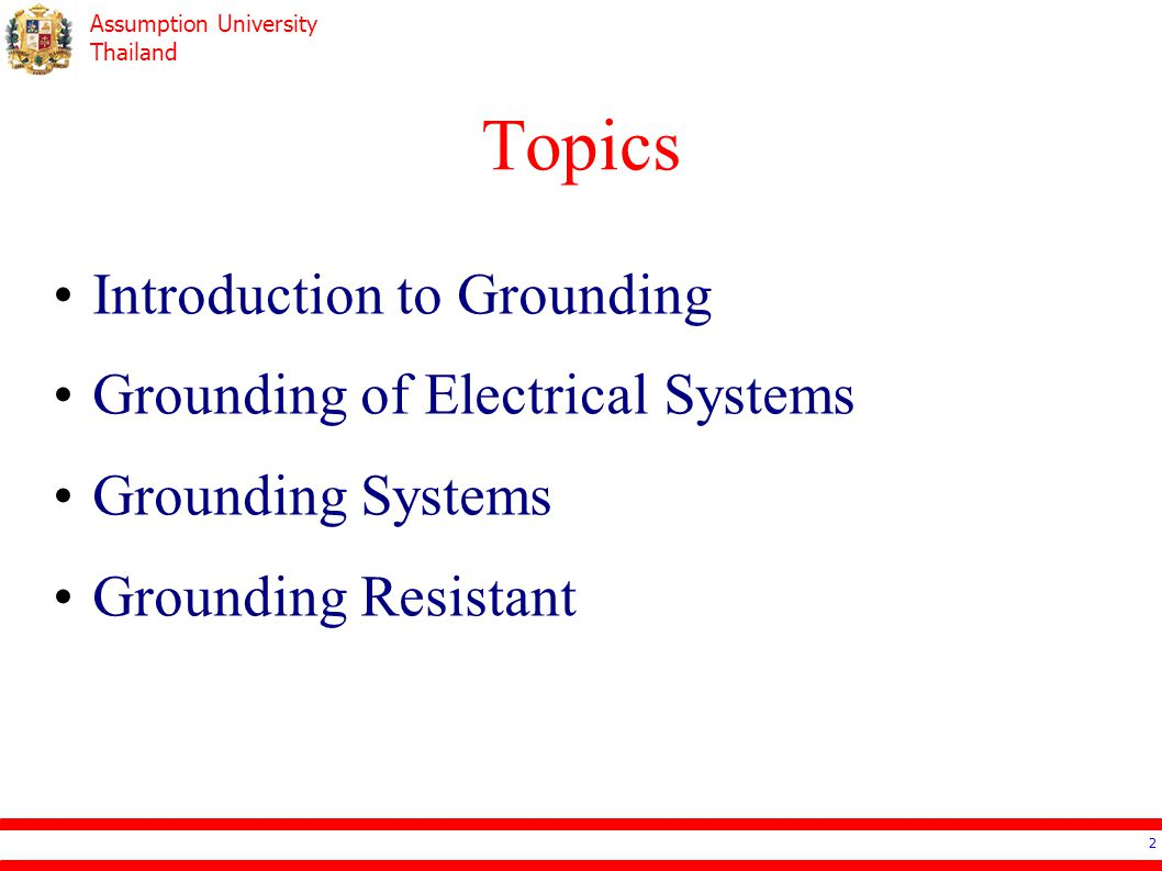Assumption University Thailand Grounding 3 Grounding or Earthing Make the potential difference become the same as ground/earth.