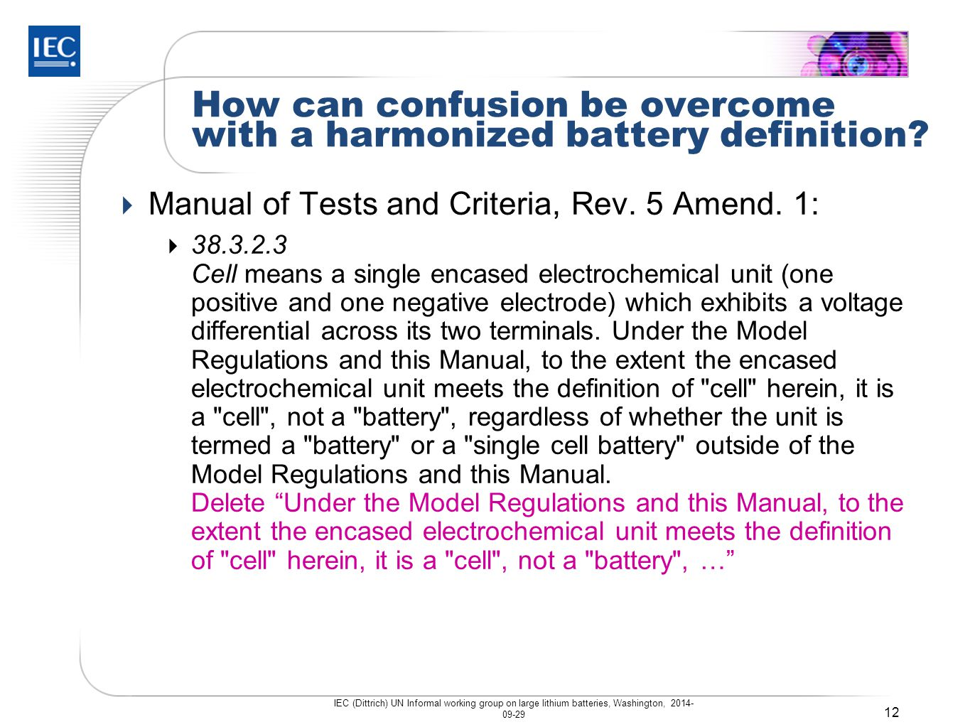 How can confusion be overcome with a harmonized battery definition?  Manual of Tests and Criteria, Rev. 5 Amend. 1:  38.3.2.3 Cell means a single en