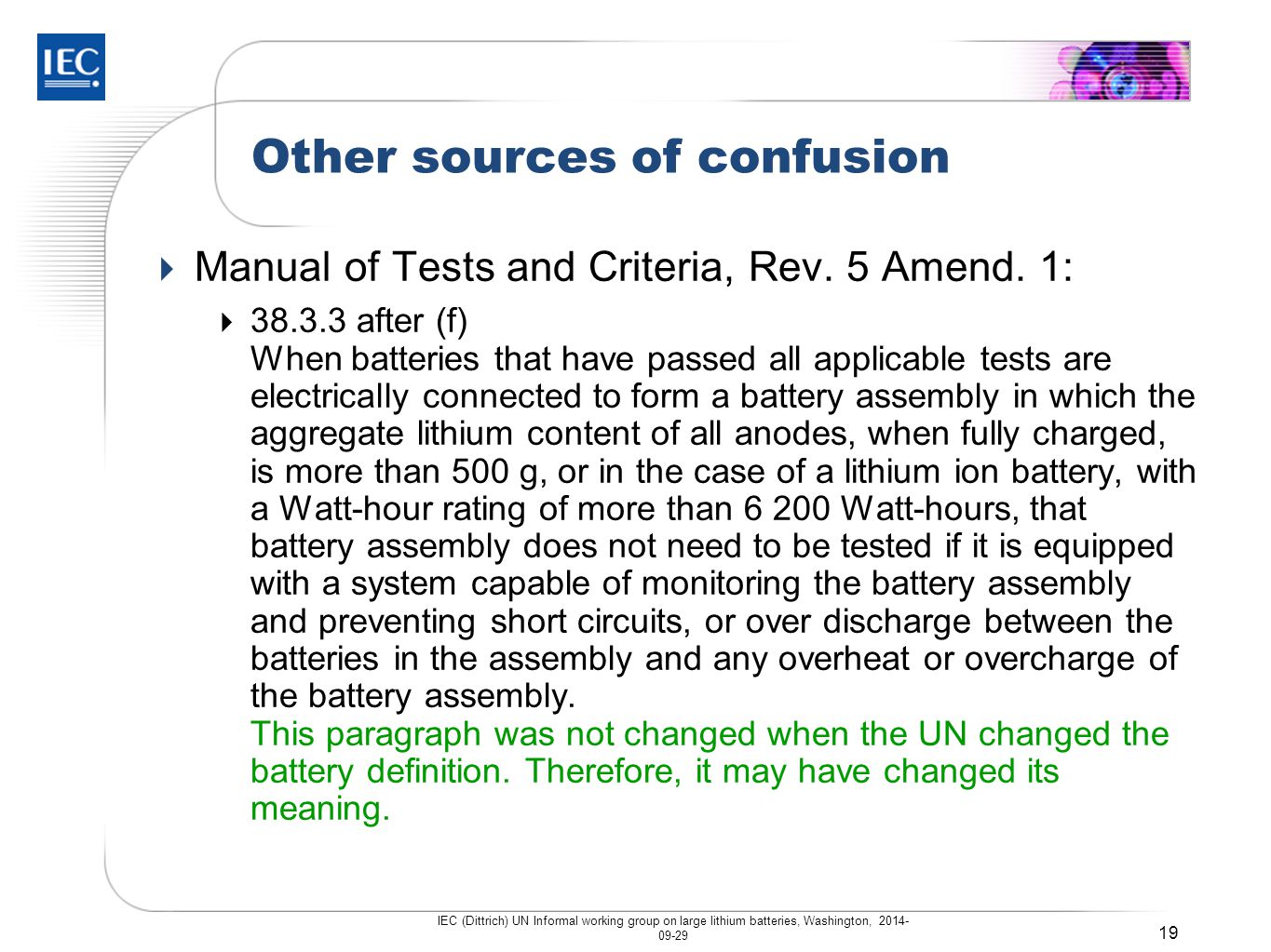 Other sources of confusion  Manual of Tests and Criteria, Rev. 5 Amend. 1:  38.3.3 after (f) When batteries that have passed all applicable tests ar