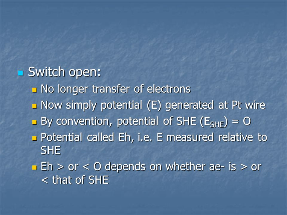 Switch open: Switch open: No longer transfer of electrons No longer transfer of electrons Now simply potential (E) generated at Pt wire Now simply pot