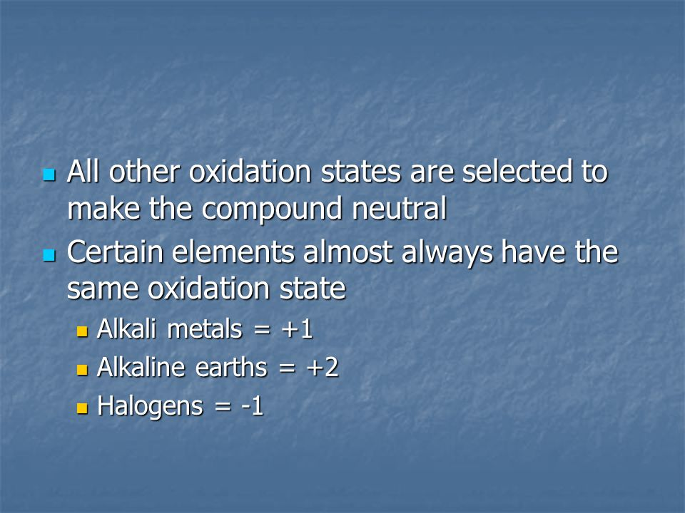 All other oxidation states are selected to make the compound neutral All other oxidation states are selected to make the compound neutral Certain elem