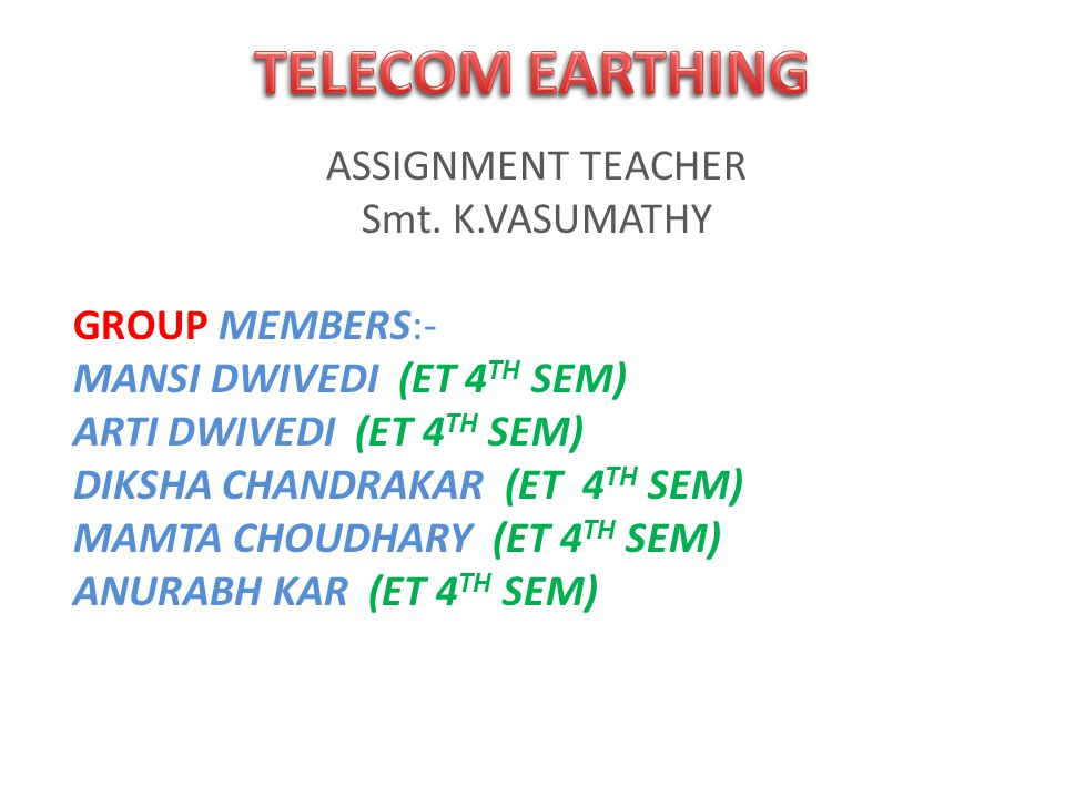 ASSIGNMENT TEACHER Smt. K.VASUMATHY GROUP MEMBERS:- MANSI DWIVEDI (ET 4 TH SEM) ARTI DWIVEDI (ET 4 TH SEM) DIKSHA CHANDRAKAR (ET 4 TH SEM) MAMTA CHOUD