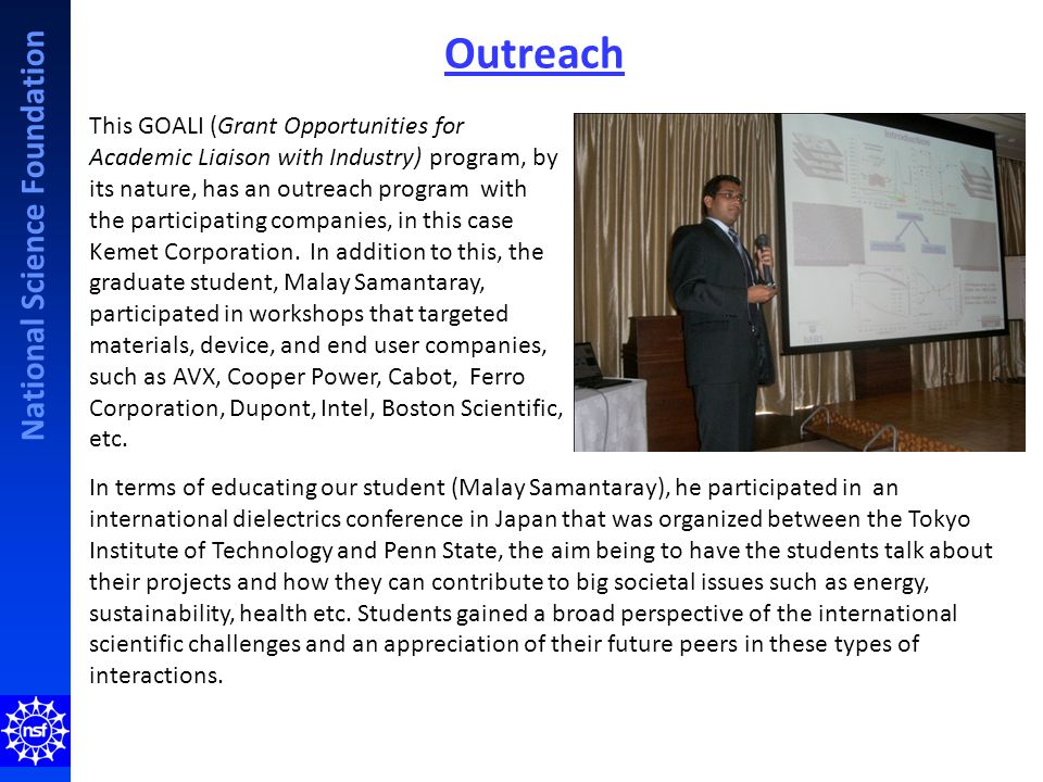 National Science Foundation Outreach This GOALI (Grant Opportunities for Academic Liaison with Industry) program, by its nature, has an outreach program with the participating companies, in this case Kemet Corporation.