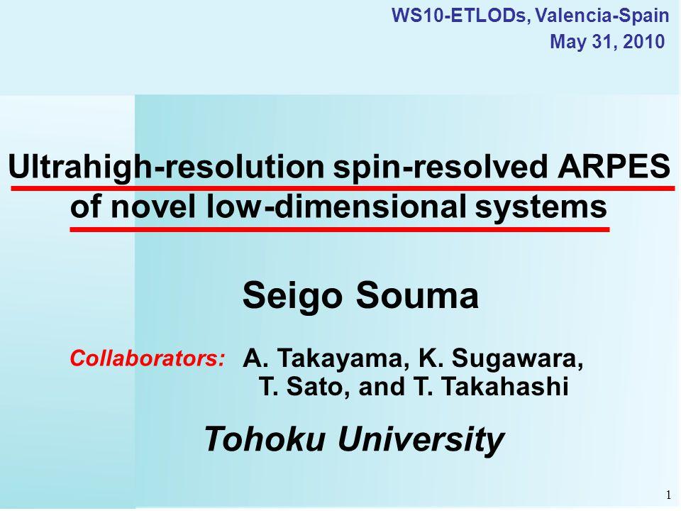 Ultrahigh-resolution spin-resolved ARPES of novel low-dimensional systems Seigo Souma Tohoku University May 31, 2010 A.