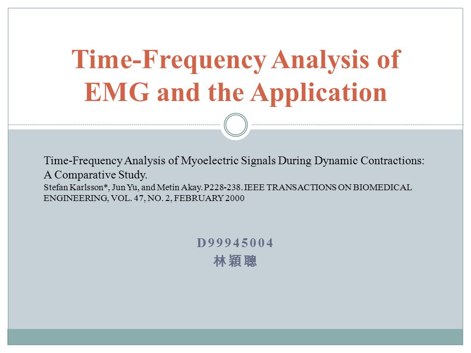D99945004 林穎聰 Time-Frequency Analysis of EMG and the Application Time-Frequency Analysis of Myoelectric Signals During Dynamic Contractions: A Comparative Study.