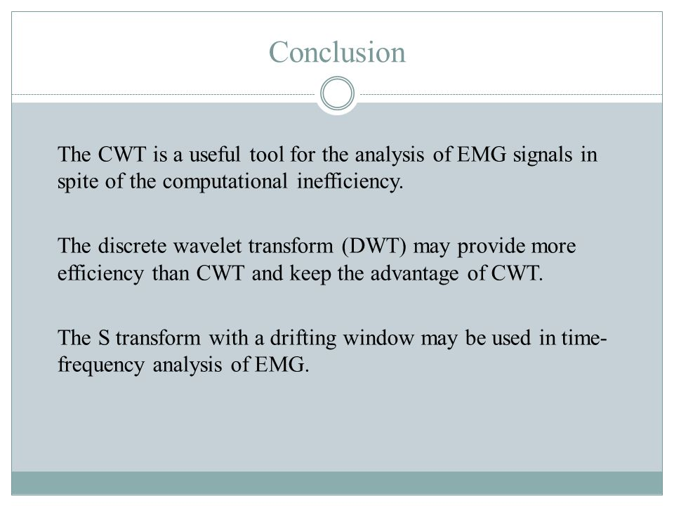 Conclusion The CWT is a useful tool for the analysis of EMG signals in spite of the computational inefficiency.