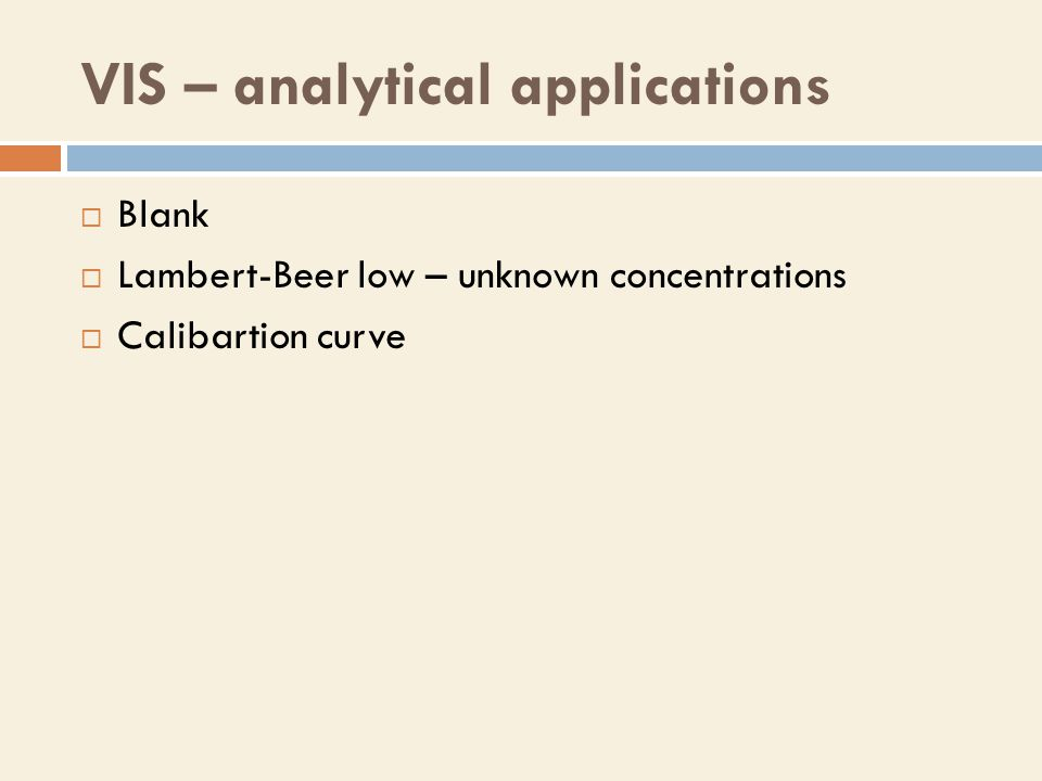 VIS – analytical applications  Blank  Lambert-Beer low – unknown concentrations  Calibartion curve