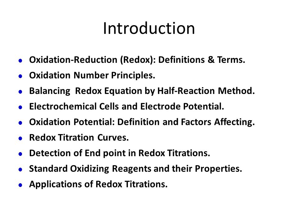 Introduction Oxidation-Reduction (Redox): Definitions & Terms. Oxidation Number Principles. Balancing Redox Equation by Half-Reaction Method. Electroc