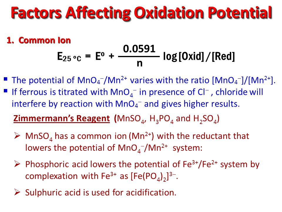  The potential of MnO 4  /Mn 2+ varies with the ratio [MnO 4  ]/[Mn 2+ ].  If ferrous is titrated with MnO 4  in presence of Cl , chloride will