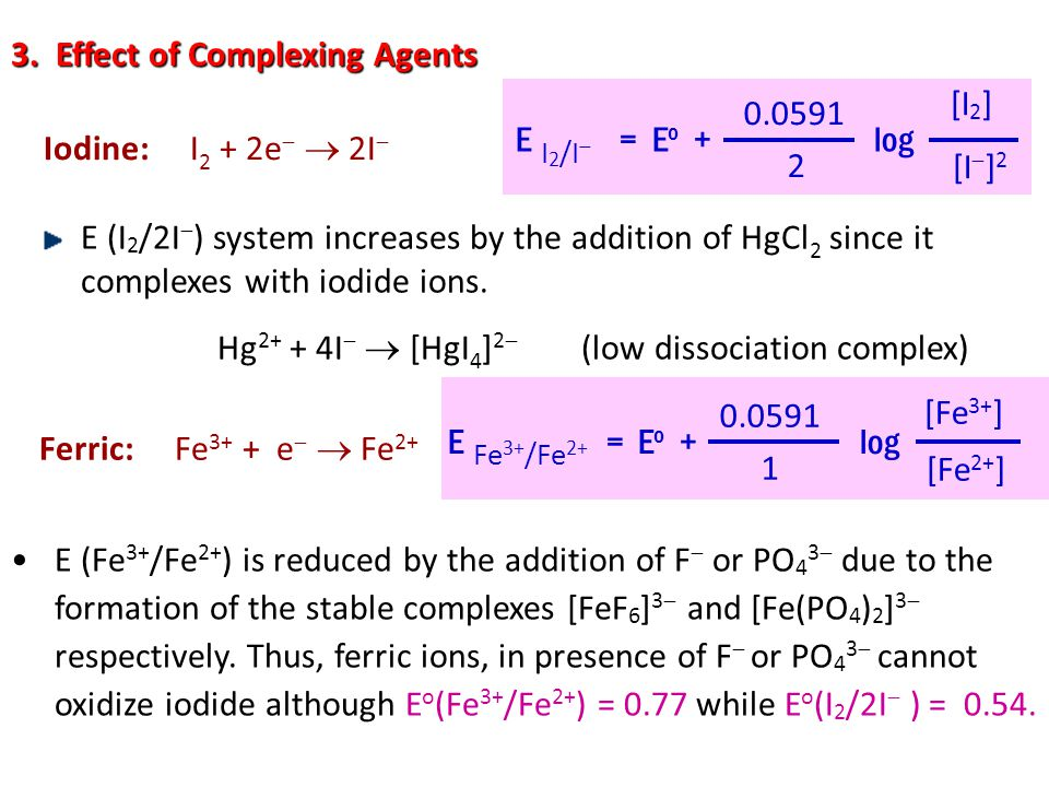 E (I 2 /2I  ) system increases by the addition of HgCl 2 since it complexes with iodide ions. Hg 2+ + 4I   [HgI 4 ] 2  (low dissociation complex)