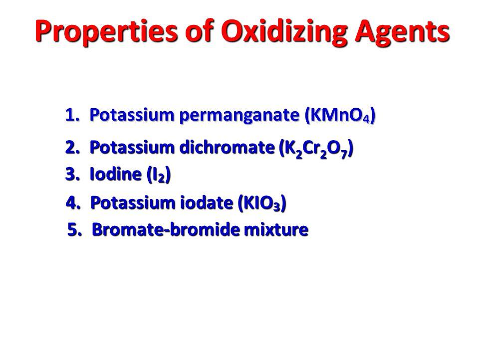 Properties of Oxidizing Agents 1.Potassium permanganate (KMnO 4 ) 2.