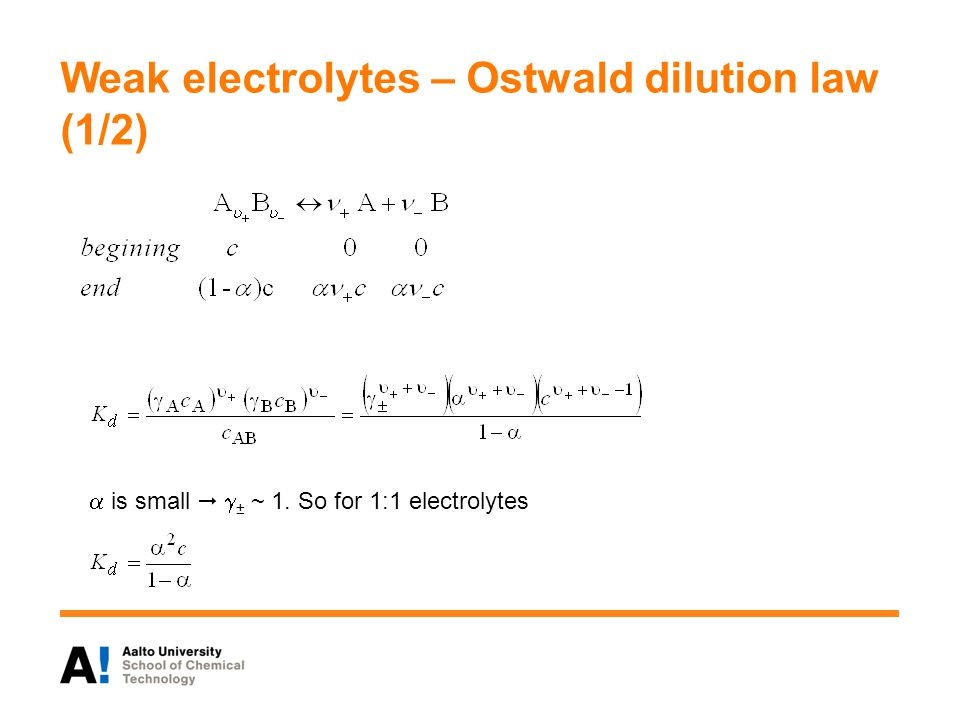 Weak electrolytes – Ostwald dilution law (1/2)  is small   ± ~ 1. So for 1:1 electrolytes