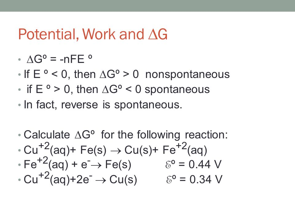 Potential, Work and  G  Gº = -nFE º If E º 0 nonspontaneous if E º > 0, then  Gº < 0 spontaneous In fact, reverse is spontaneous.