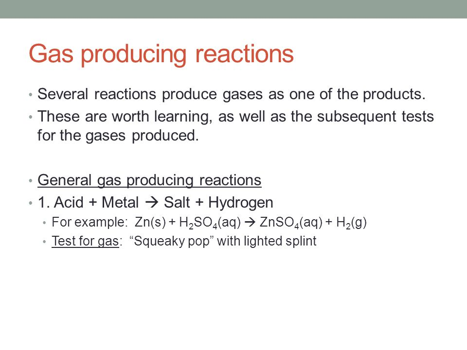 Gas producing reactions Several reactions produce gases as one of the products.