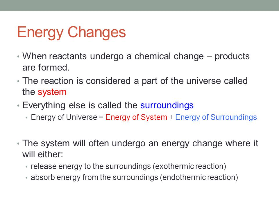 Energy Changes When reactants undergo a chemical change – products are formed.