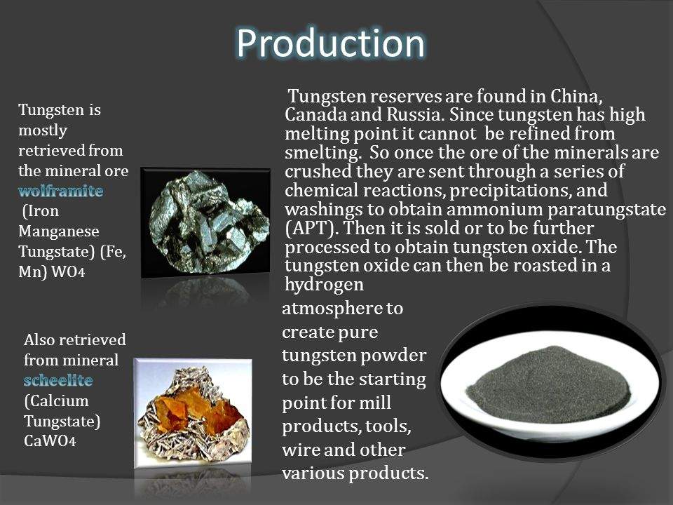 Tungsten reserves are found in China, Canada and Russia.