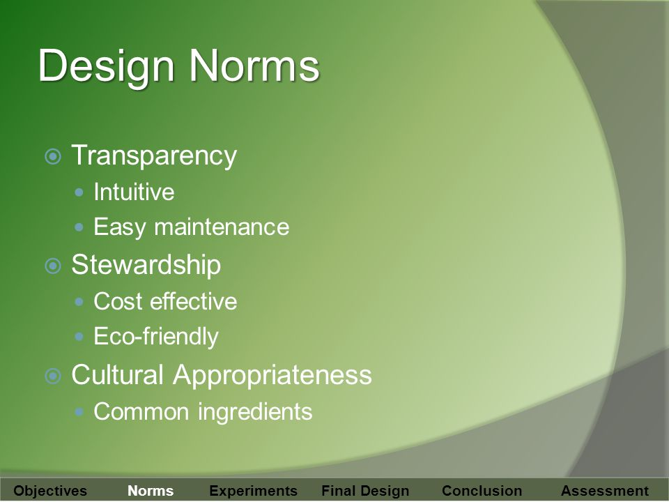Design Norms  Transparency Intuitive Easy maintenance  Stewardship Cost effective Eco-friendly  Cultural Appropriateness Common ingredients