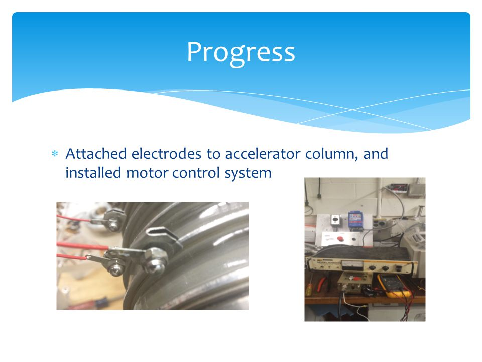  Attached electrodes to accelerator column, and installed motor control system Progress