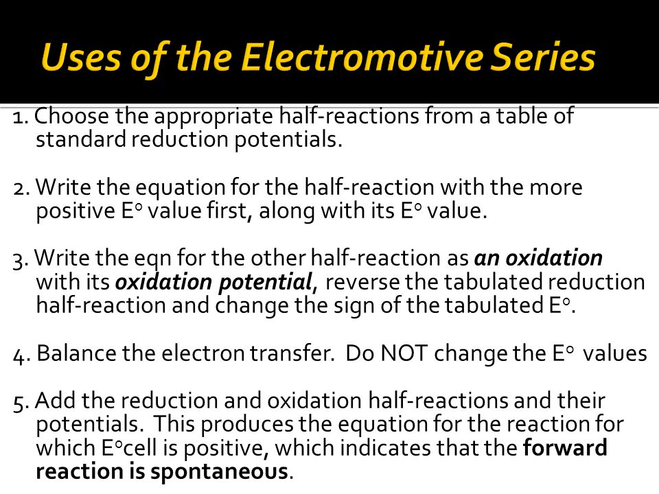 1.Choose the appropriate half-reactions from a table of standard reduction potentials.
