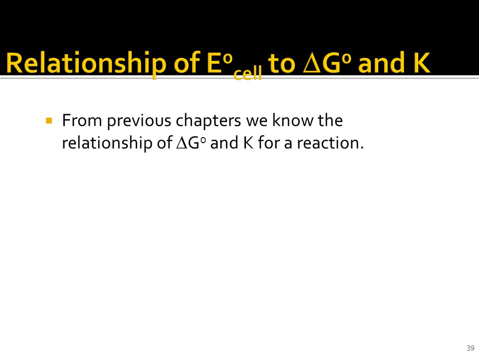 39  From previous chapters we know the relationship of  G 0 and K for a reaction.