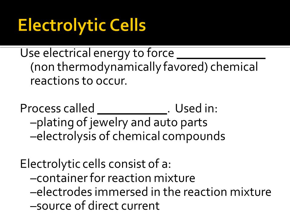 Use electrical energy to force ______________ (non thermodynamically favored) chemical reactions to occur.