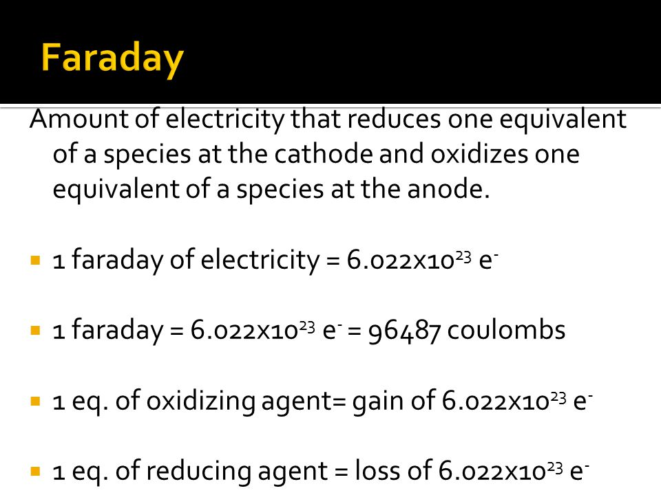 Amount of electricity that reduces one equivalent of a species at the cathode and oxidizes one equivalent of a species at the anode.