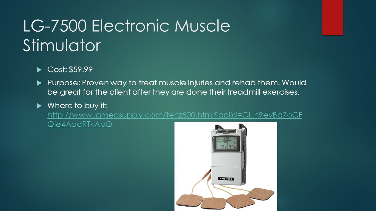 LG-7500 Electronic Muscle Stimulator  Cost: $59.99  Purpose: Proven way to treat muscle injuries and rehab them.