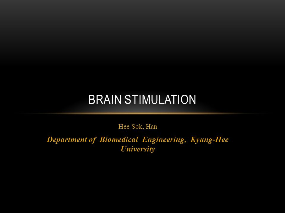 Hee Sok, Han Department of Biomedical Engineering, Kyung-Hee University BRAIN STIMULATION