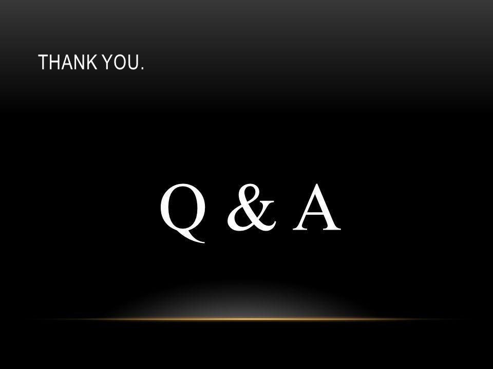 THANK YOU. Q & A