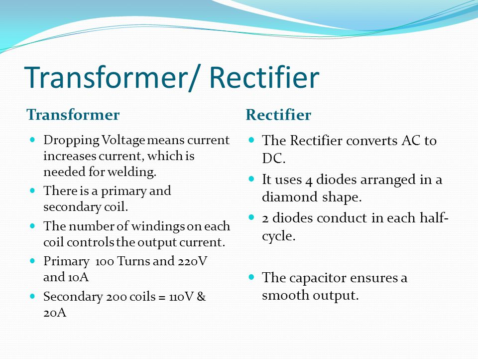 Transformer/ Rectifier Transformer Rectifier Dropping Voltage means current increases current, which is needed for welding.