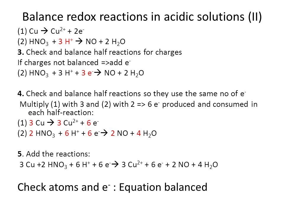 Balance redox reactions in acidic solutions (II) (1) Cu  Cu 2+ + 2e - (2) HNO 3 + 3 H +  NO + 2 H 2 O 3.