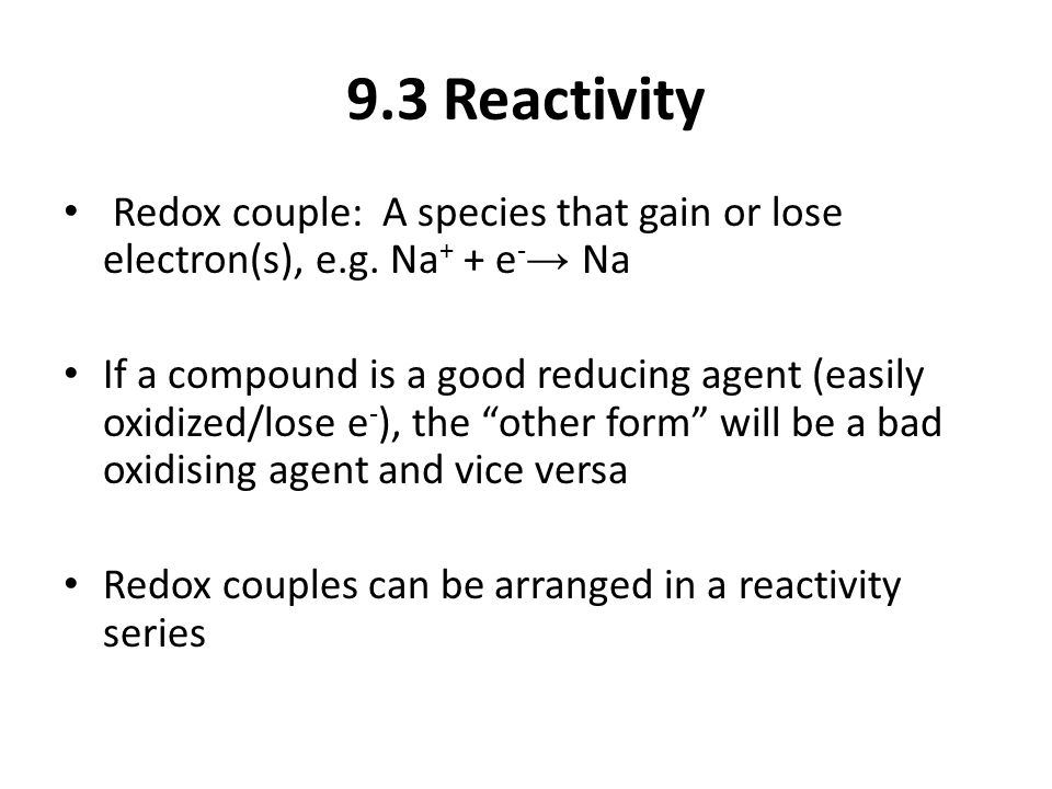 9.3 Reactivity Redox couple: A species that gain or lose electron(s), e.g.