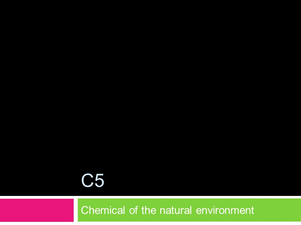 C5 Chemical of the natural environment