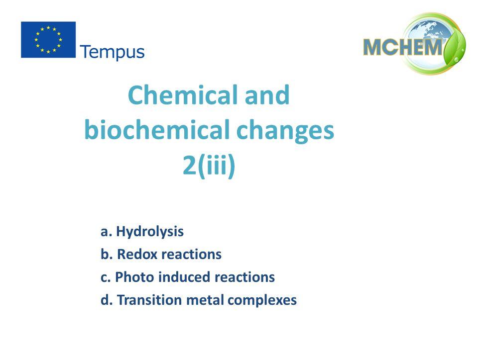 Chemical and biochemical changes 2(iii) a. Hydrolysis b.