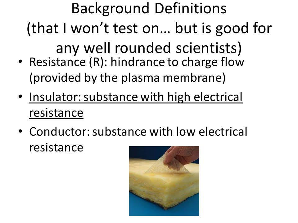 Background Definitions (that I won't test on… but is good for any well rounded scientists) Resistance (R): hindrance to charge flow (provided by the p