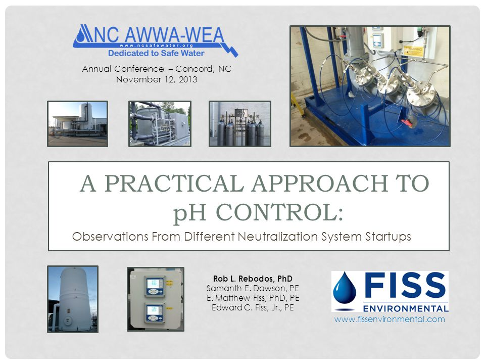 Observations From Different Neutralization System Startups A PRACTICAL APPROACH TO pH CONTROL: Annual Conference – Concord, NC November 12, 2013 Rob L.