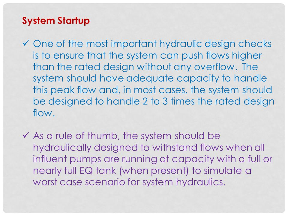 System Startup One of the most important hydraulic design checks is to ensure that the system can push flows higher than the rated design without any overflow.