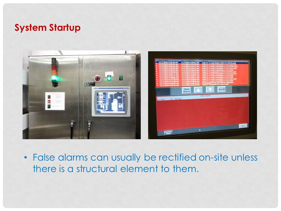 System Startup False alarms can usually be rectified on-site unless there is a structural element to them.