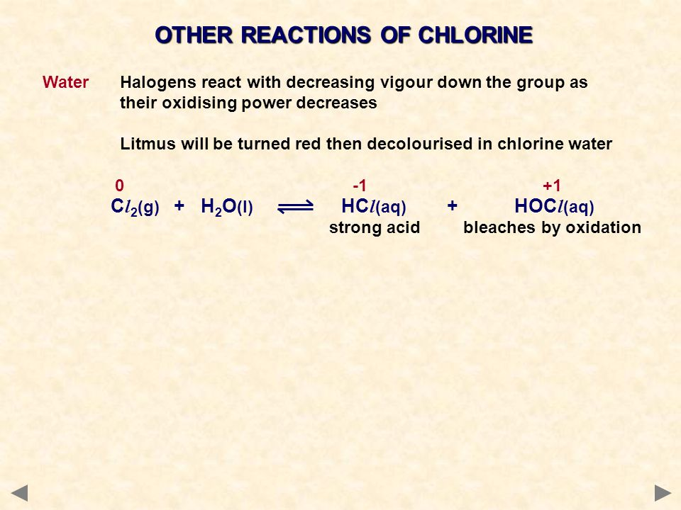 OTHER REACTIONS OF CHLORINE Water Halogens react with decreasing vigour down the group as their oxidising power decreases Litmus will be turned red th