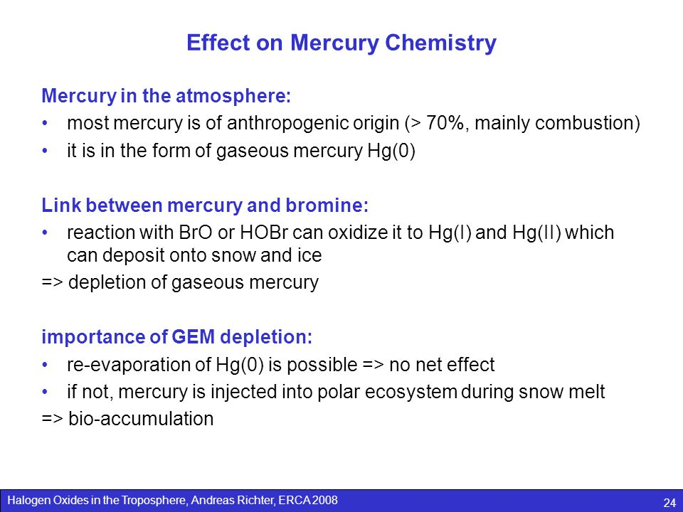 Halogen Oxides in the Troposphere, Andreas Richter, ERCA 2008 24 Effect on Mercury Chemistry Mercury in the atmosphere: most mercury is of anthropogen